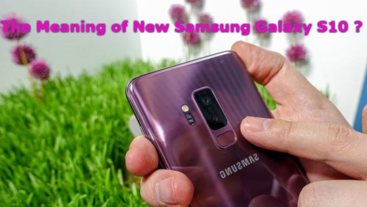 Photo of The Meaning of New Samsung Galaxy S10