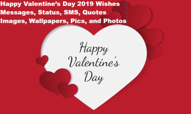 Happy Valentine's Day 2019 Wishes, Messages, Status, SMS, Quotes, Images, Wallpapers, Pics, and Photos