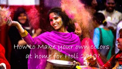 How to Make your own colors at home for Holi 2019