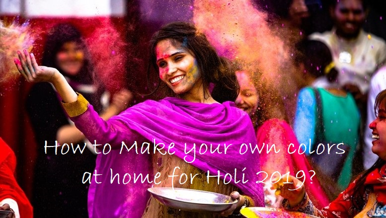 Photo of How to Make your own colors at home for Holi 2019?