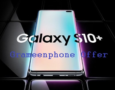 Samsung Galaxy S10, S10e & S10+ Smartphone Pre-order is going on Grameenphone