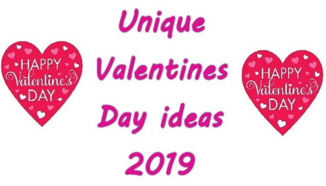 Unique Valentines Day ideas 2019